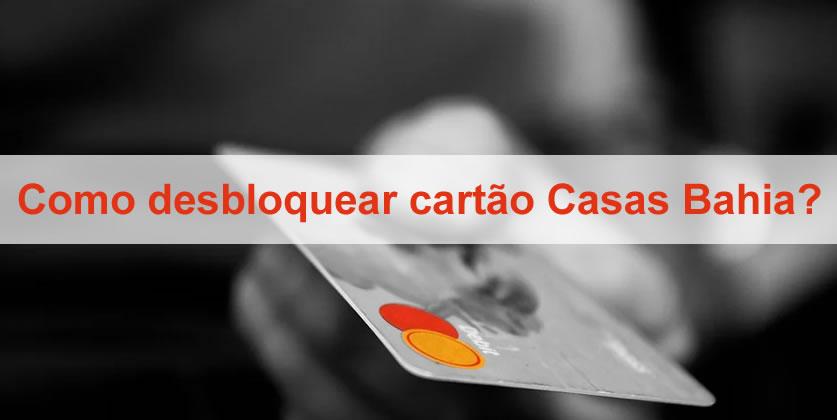 Como desbloquear cartão Casas Bahia